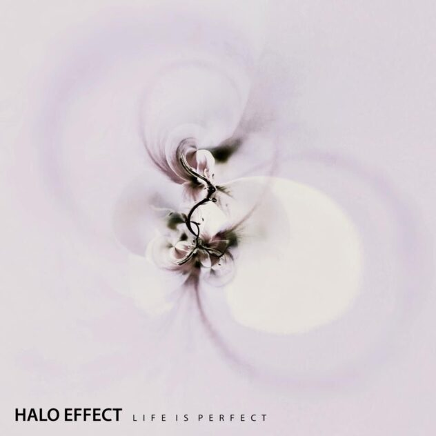 HALO EFFECT – Life Is Perfect