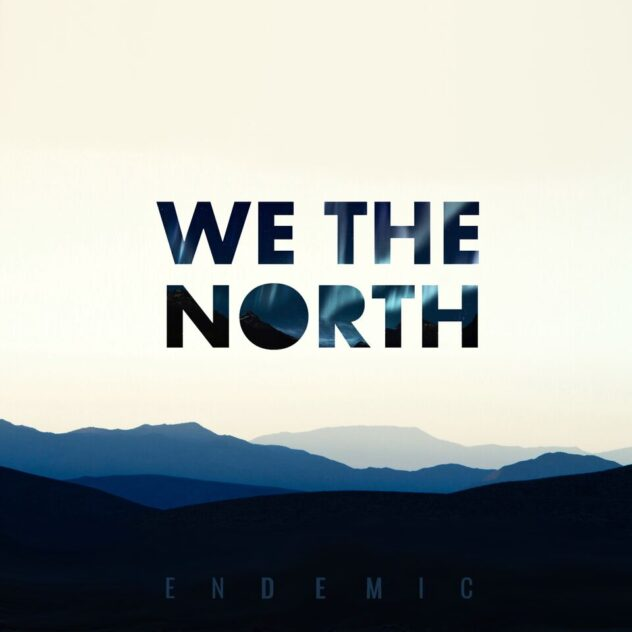 WE THE NORTH – Endemic EP