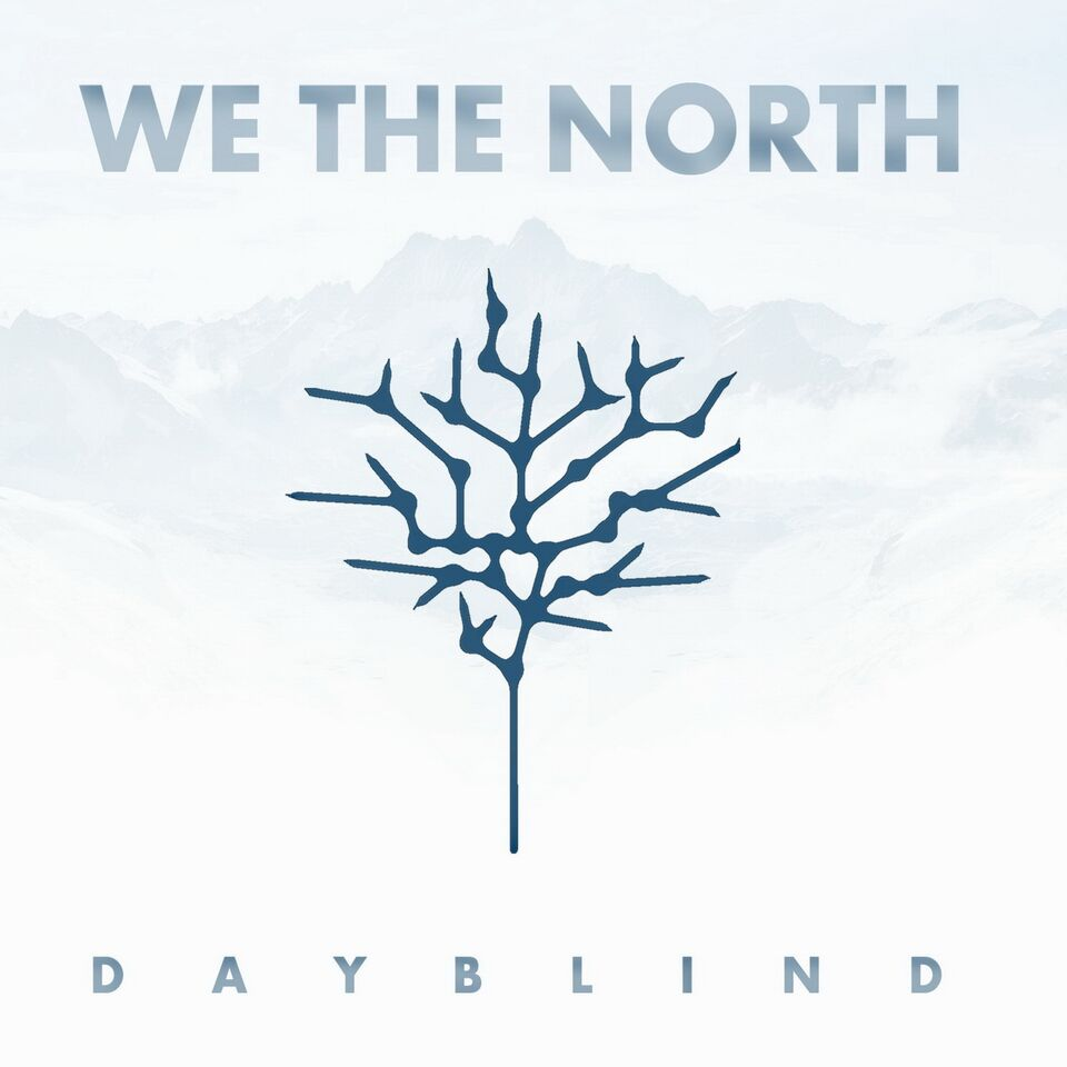 WE THE NORTH – Dayblind