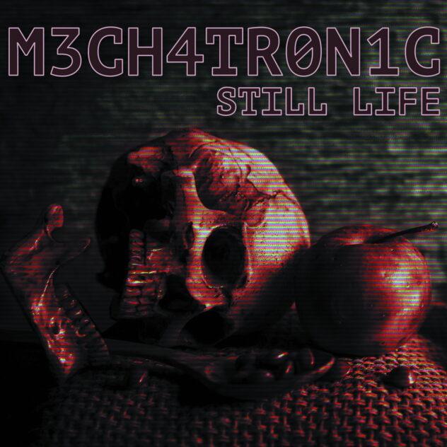 MECHATRONIC – Still Life