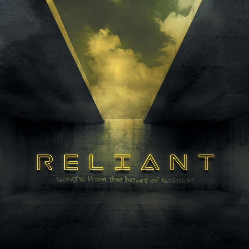 RELIANT – Songs From The Heart Of Solitude